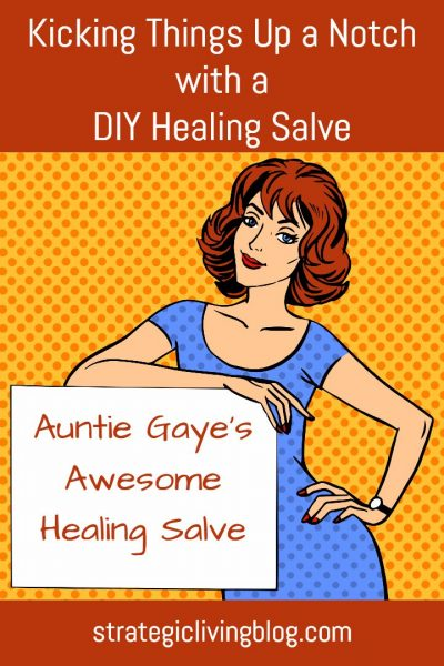 Auntie Gaye's DIY Awesome Healing Salve | Strategic Living