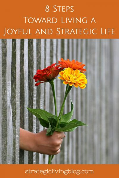 8 Steps Toward Living a Joyful and Strategic Life | Strategic Living