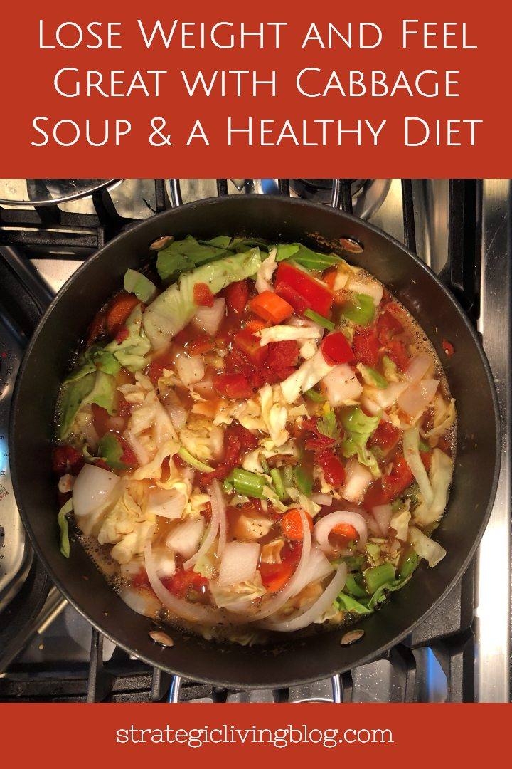 Lose Weight And Feel Great With Cabbage Soup A Healthy Diet Strategic Living