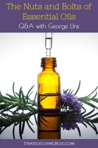 Nuts & Bolts of Essential Oils | Strategic Living Blog