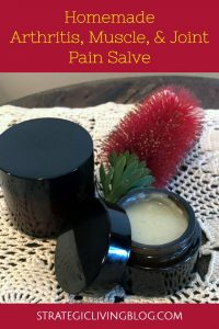 DIY Arthritis Muscle and Joint Pain Relief Salve | Strategic Living Blog