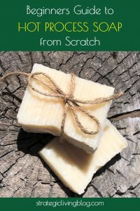 Beginners Guide to Hot Process Soap from Scratch | Strategic Living Blog